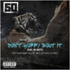 50 Cent Ft. Yo Gotti - Don't Worry Bout It