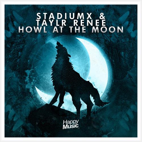 Stadiumx & Taylr Renee - Howl At The Moon (Radio Edit)