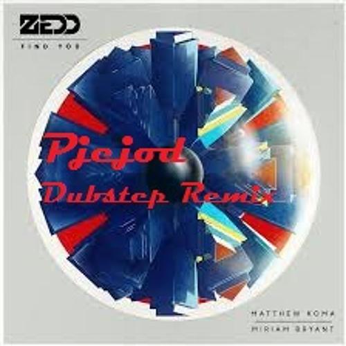 Zedd - Find You (PjeJod Dubstep Remix)