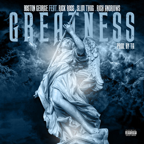Greatness Ft. Rick Ross x Slim Thug x Rich Andruws