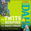 THE TWITS, THE MINPINS, & THE MAGIC FINGER By Roald Dahl, Read By  Ayoade, Bailey & Winslet