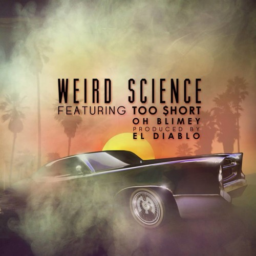 OFFICIAL: Weird Science (Trevor Kelly's MastaDawn Remix) - Too $hort, Oh Blimey, El diablo OUT NOW!