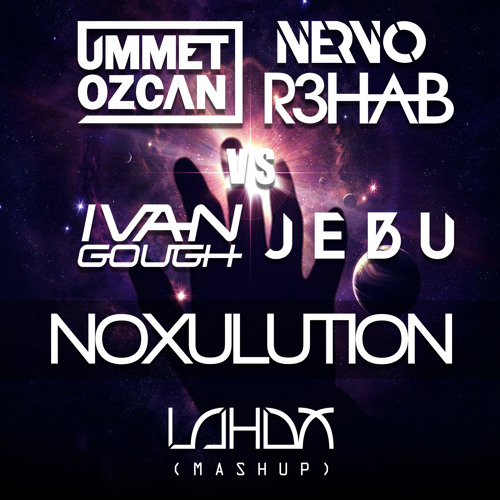 Ummet Ozcan, Nervo, R3hab vs. Ivan Gough, Jebu - Noxulution (Lahox Mashup) FREE DOWNLOAD!