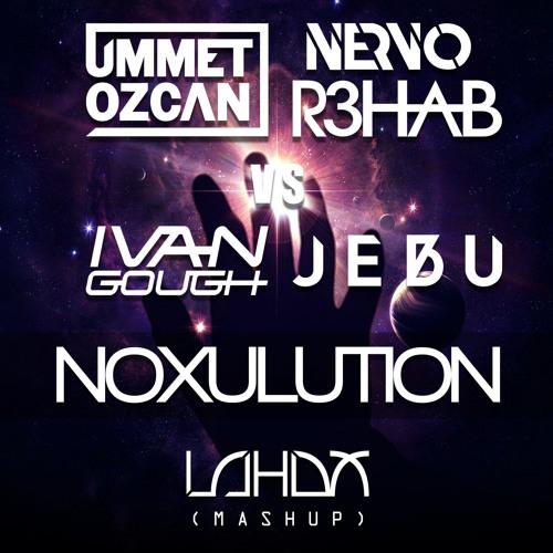 Ummet Ozcan, Nervo, R3hab vs. Ivan Gough, Jebu - Noxulution (Lahox Mashup) FREE DOWNLOAD!