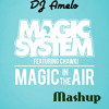 Magic System Feat Chawki - Magic In The Air (Mashup Remix)
