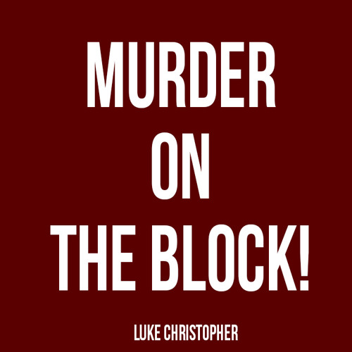 Murder On The Block! Verse - Luke Christopher