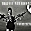 PRYNCEZZ PYNK - TRAPPIN ASS NIGGAZ (STREET ALBUM OUT NOW!!! DOWNLOAD FREE TODAY!!!!**POSTED BELOW**