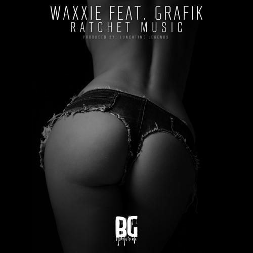 Waxxie Ft. Grafik - Ratchet Music - Out Now