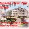 Mansion over the hilltop (Vocals by Tony & Jaime J. Ross - Piano by Sheila Weaver)