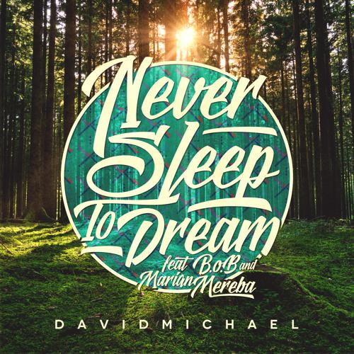 Never Sleep to Dream (Feat. B.O.B & Marian Mereba)
