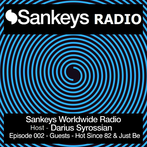 Episode 002 - SANKEYS WORLDWIDE RADIO - with host DARIUS SYROSSIAN - Guests HOT SINCE 82 / JUST BE