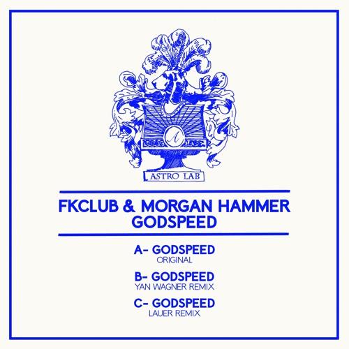 FKCLUB AND MORGAN HAMMER- GODSPEED (LAUER REMIX) ASTROLAB