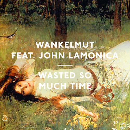 Wankelmut feat. John La Monica - Wasted So Much Time (Kölsch Remix)