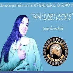 Lucero de Garibaldi-Papa Quiero Decirte-INTERNACIONAL GARIBALDI (Canción para mi Padre)