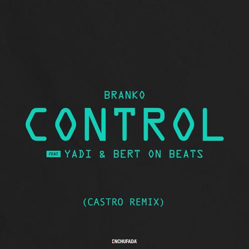 Branko - Control feat. Yadi & Bert On Beats (Castro Remix)