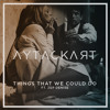 Aytac Kart Ft. Zep Denise - Things That We Could Do