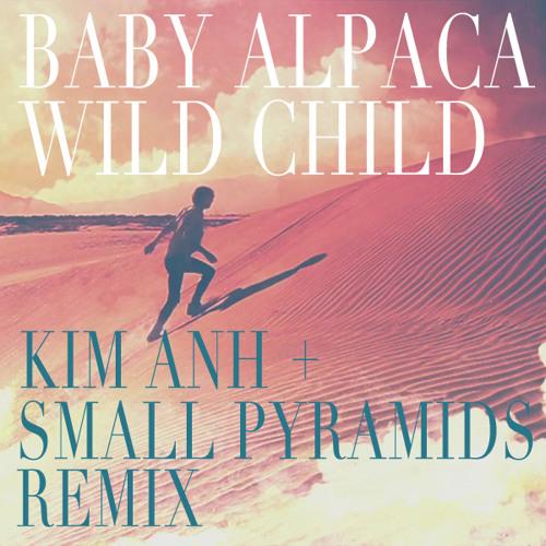 Baby Alpaca - Wild Child (Kim Anh + Small Pyramids Remix)