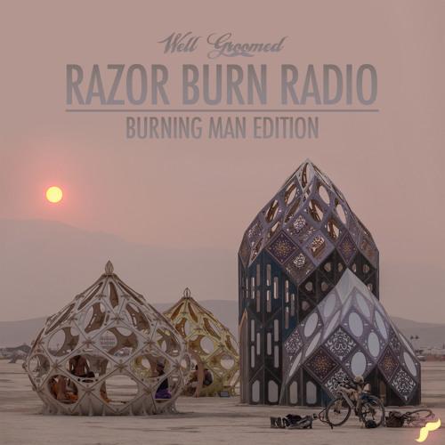 Razor Burn Radio (Episode 13 - Burning Man Edition)