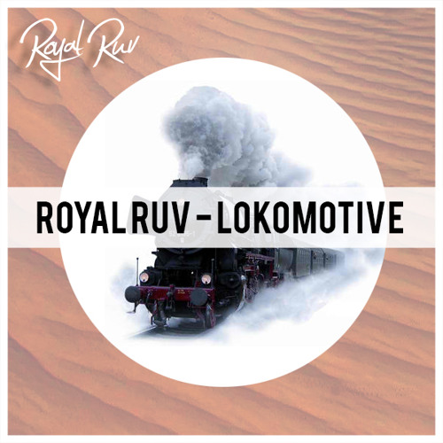 Royal Ruv - Lokomotive (Original Mix)