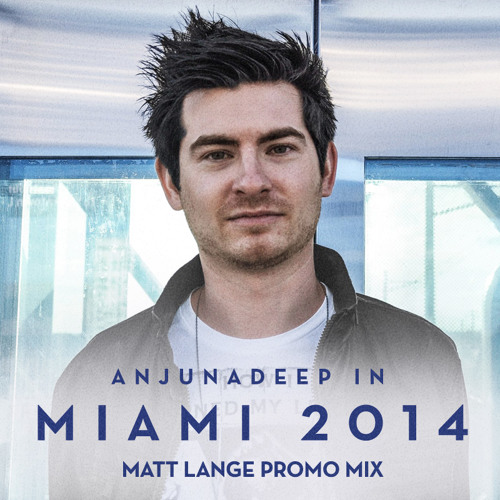 Matt Lange - Anjunadeep In Miami 2014 Promo Mix