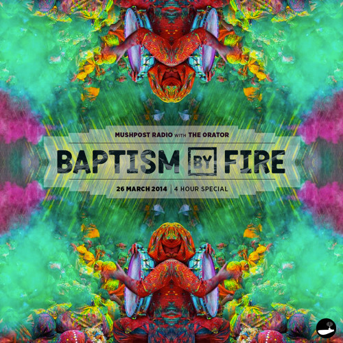2014 Mar 26 - Mushpost Radio: Baptism By Fire (4 Hour Special)