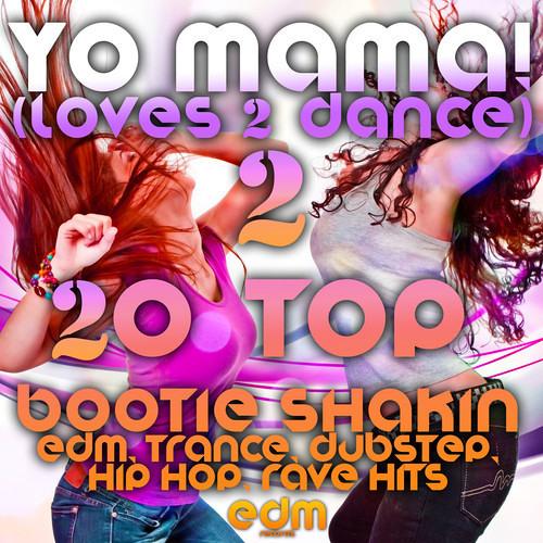 EDM125 - Yo Mama!(Loves2Dance) V2 - 20 Bootie Shakin EDM, Trance, Dubstep, Hip Hop - PREVIEW TRACK