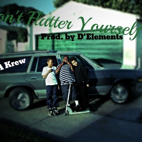 Don't Flatter Yourself (Prod. by D'Elements) Ft. Earl Boogie