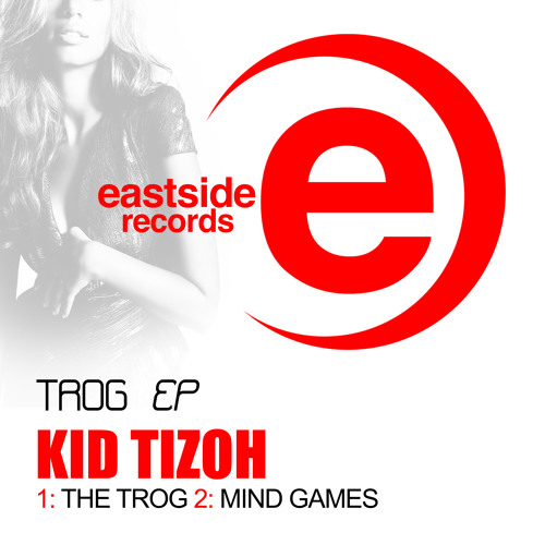 The Trog ( Preveiw ) By Kid Tizoh - ForthComing on EastSide Records