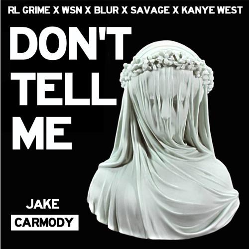 Don't Tell Me. Blur x RLGrime x Savage x WSN x Kanye West