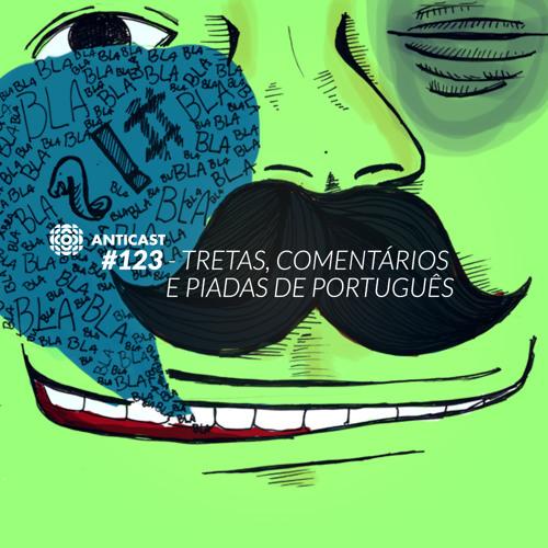 AntiCast 123 - Tretas, comentários e piadas de português