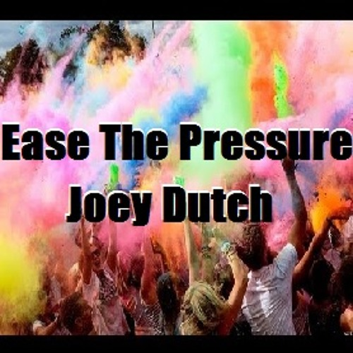 Ease the Pressure - Joey Dutch