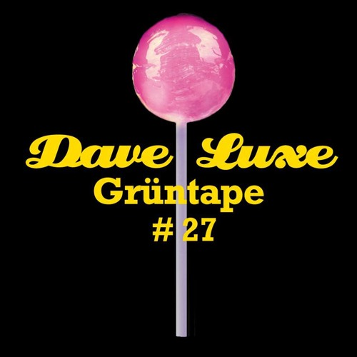 Dave Luxe : A GrünTape Vol.27