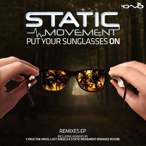 02. Static Movement - Put Your Sunglasses On (Cyrus the Virus Remix)