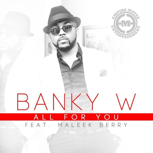 "Banky W - ""All For You"" ft Maleek Berry"