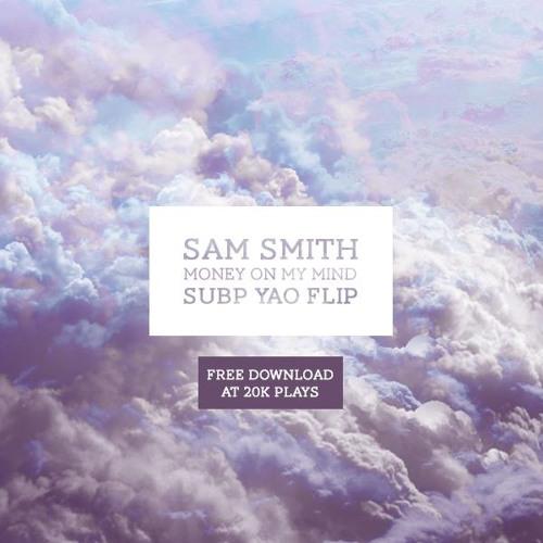 Sam Smith - Money On My Mind (Subp Yao Flip) *Free DL in buylink*