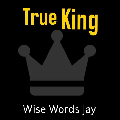 Wise Words Jay - True King