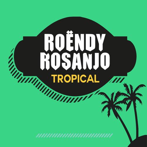 Roëndy Rosanjo - Tropical [Free Download]
