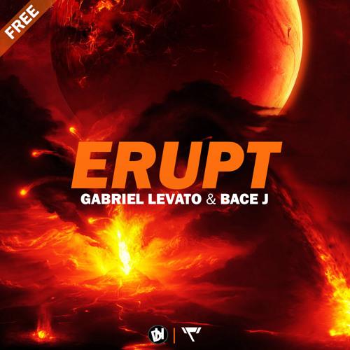 Gabriël Levato ft. Bace J - Erupt   Free Download
