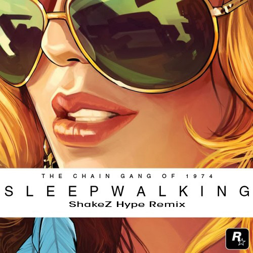 The Chain Gang of 1974 - Sleepwalking (ShakeZ Hype Remix)