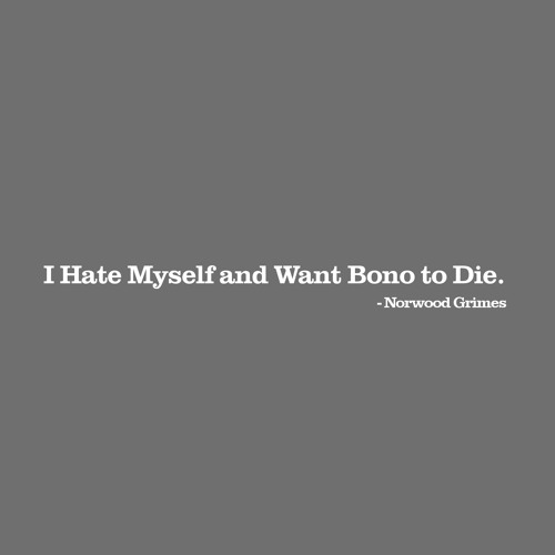 I Hate Myself and Want Bono to Die