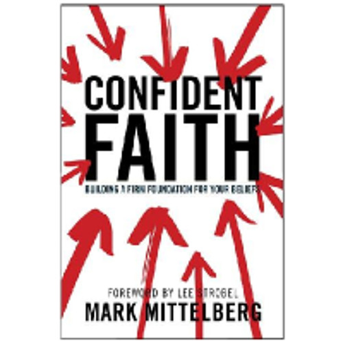 "Review of ""Confident Faith: Building a Firm Foundation for Your Beliefs"" by Mark Mittelberg"