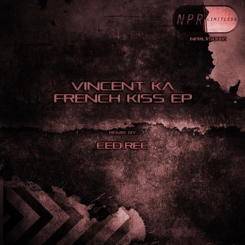 Vincent Ka -French Kiss (Ced.Rec remix) NPR LIMITLESS