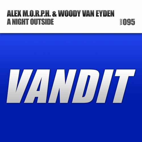 Alex M.O.R.P.H. & Woody van Eyden - A Night Outside