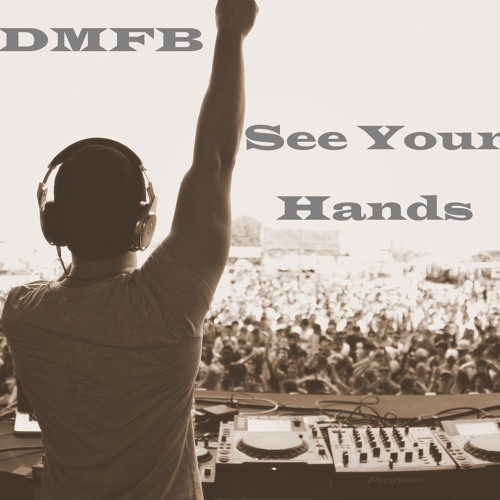 See Your Hands (Original Mix) OUT NOW ON iTUNES!!!!!