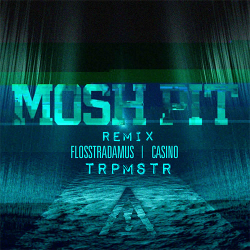 Mosh Pit (TRPMSTR Remix) - Flosstradamus f. Casino