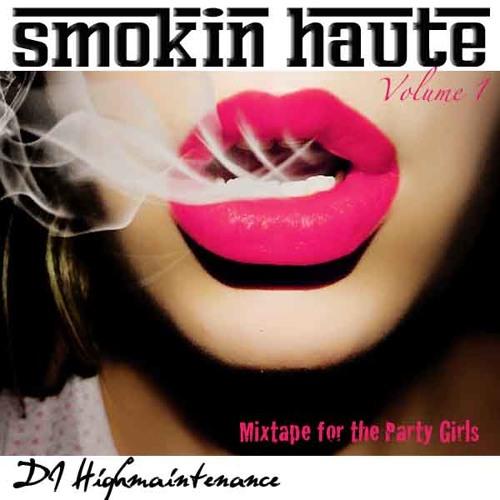 Dj Highmaintenance's Smokin Haute Volume 1