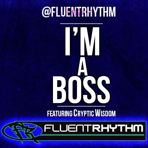Fluent Rhythm - I'm A Boss ft. Cryptic Wisdom