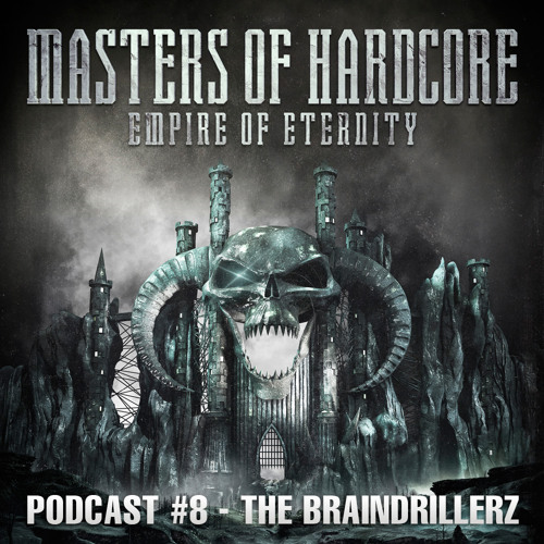 The Braindrillerz - Masters of Hardcore - Empire of Eternity Podcast #8