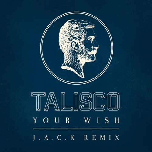 Talisco - Your Wish (J.A.C.K Remix)