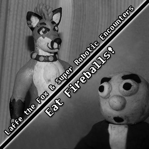 Laffe the Fox & Super Robotic Encounters - Eat Fireballs!